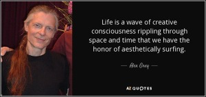 quote-life-is-a-wave-of-creative-consciousness-rippling-through-space-and-time-that-we-have-alex-grey-81-46-56